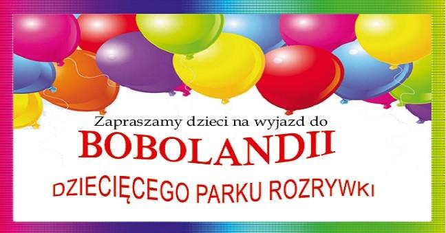 Wyjazd do Bobolandii  - dziecięcego parku rozrywki